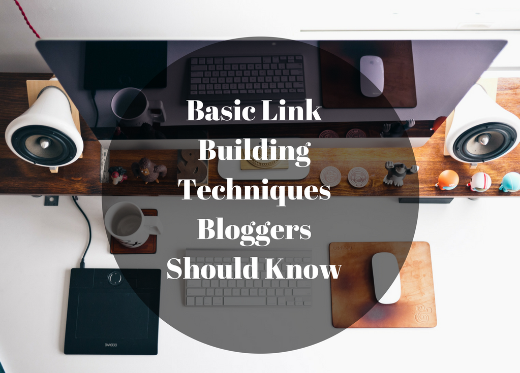 Basic Link Building Techniques Bloggers Should Know