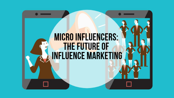 Micro Influencers: The future of Influence Marketing