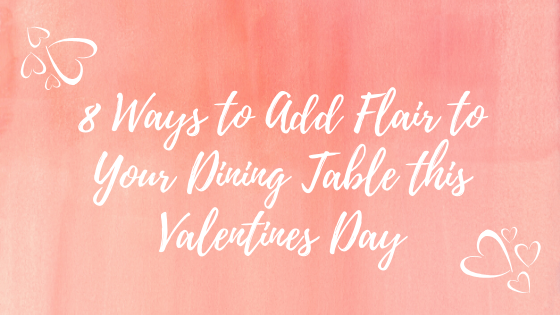 8 Ways to Add Flair to Your Dining Table this Valentines Day